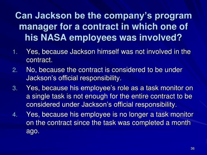 Can Jackson be the company's program manager for a contract in which one of his NASA employees was involved?