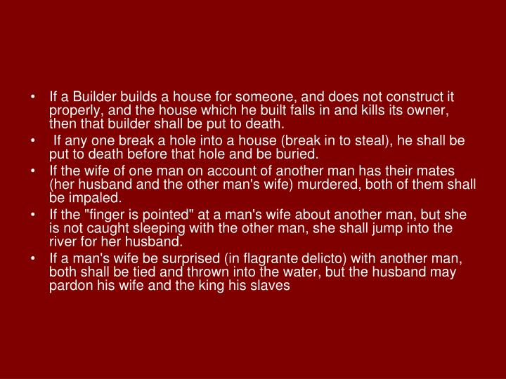 If a Builder builds a house for someone, and does not construct it properly, and the house which he built falls in and kills its owner, then that builder shall be put to death.