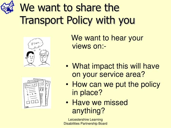We want to share the Transport Policy with you