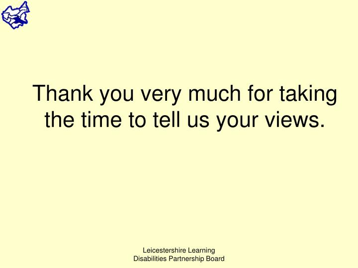Thank you very much for taking the time to tell us your views.