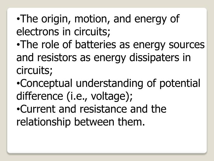 The origin, motion, and energy of electrons in circuits;