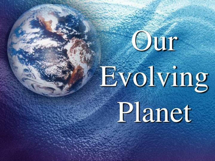 our evolving planet n.