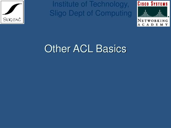 Other ACL Basics