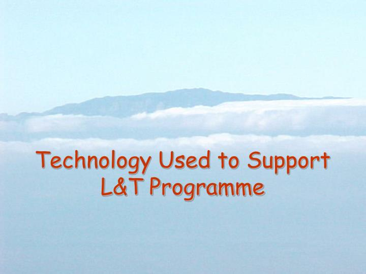 Technology used to support l t programme