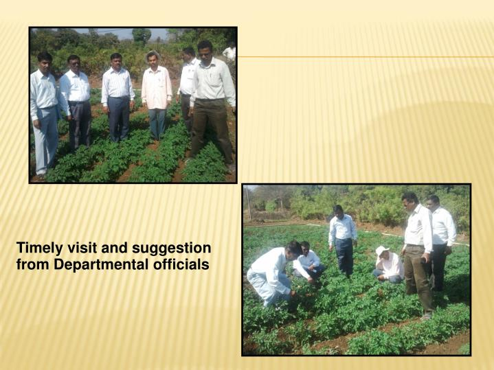 Timely visit and suggestion from Departmental officials