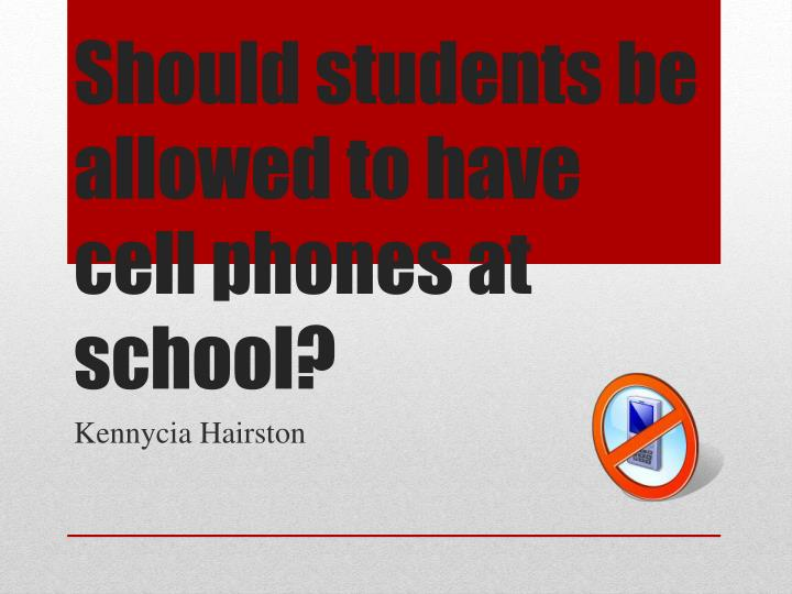 should students be allowed to have cell phones at school n.