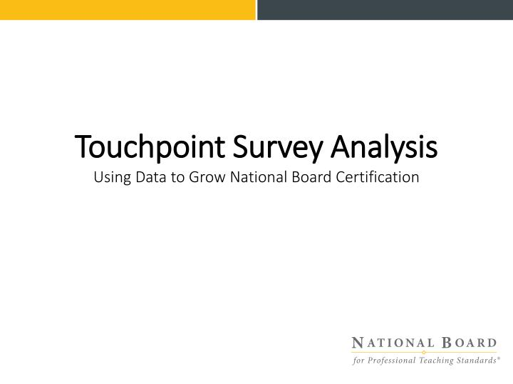 Touchpoint survey analysis using data to grow national board certification