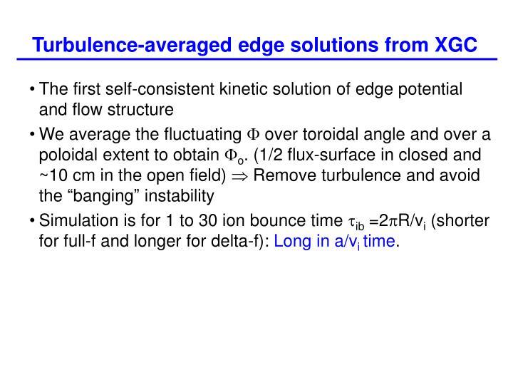 Turbulence-averaged edge solutions from XGC