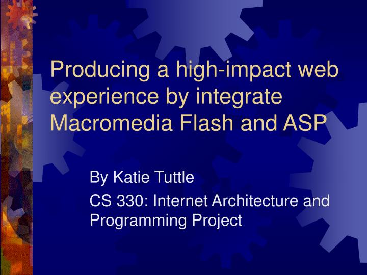 Producing a high impact web experience by integrate macromedia flash and asp