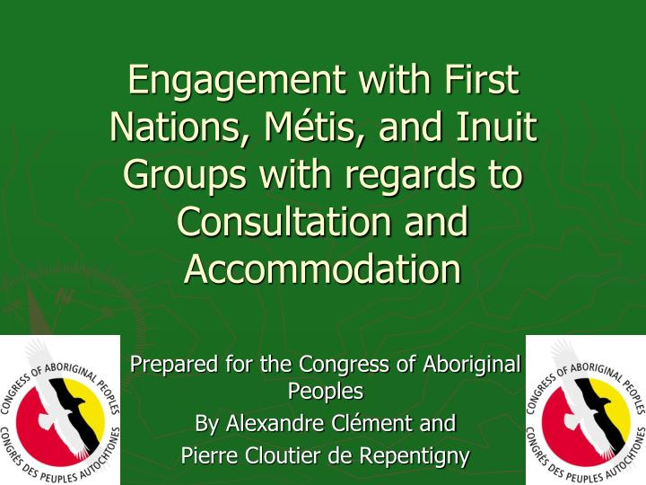 engagement with first nations m tis and inuit groups with regards to consultation and accommodation n.