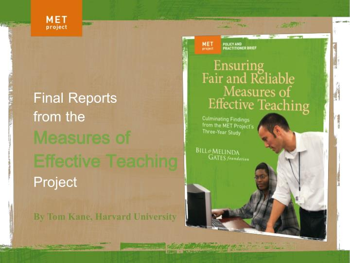 PPT - Final Reports from the Measures of Effective Teaching