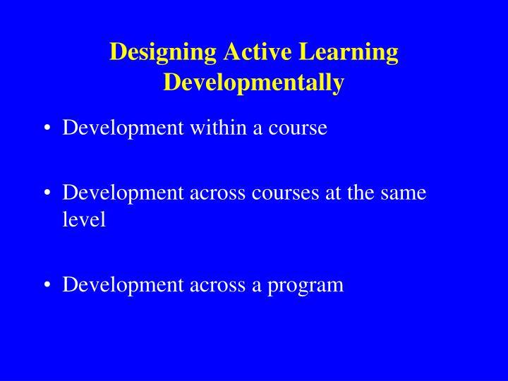 Designing Active Learning Developmentally