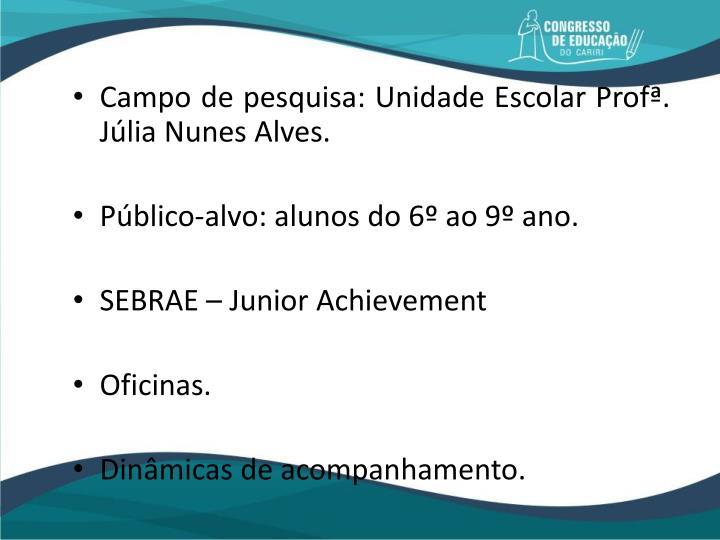 Campo de pesquisa: Unidade Escolar Profª. Júlia Nunes Alves.