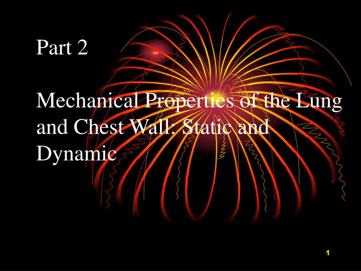 Part 2 mechanical properties of the lung and chest wall static and dynamic