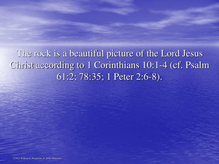 The rock is a beautiful picture of the Lord Jesus Christ according to 1 Corinthians 10:1-4 (cf. Psalm 61:2; 78:35; 1 Peter 2:6-8).