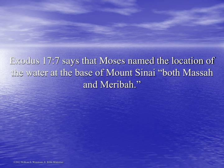 """Exodus 17:7 says that Moses named the location of the water at the base of Mount Sinai """"both Massah and Meribah."""""""