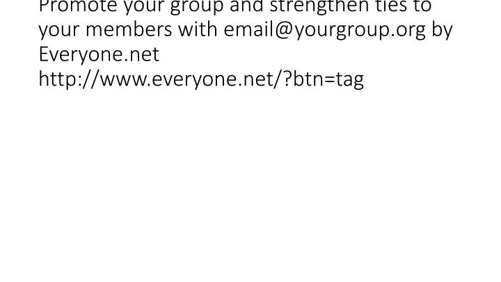 Promote your group and strengthen ties to your members with email@yourgroup.org by Everyone.net  http://www.everyone.net/?btn=ta