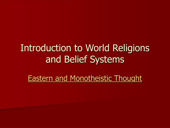 an analysis and an introduction to the world religions Texts which religious traditions consider to be central to their religious practice or set of beliefs often include myths, the origins of the world, and historically religious events (eg, the life of jesus.