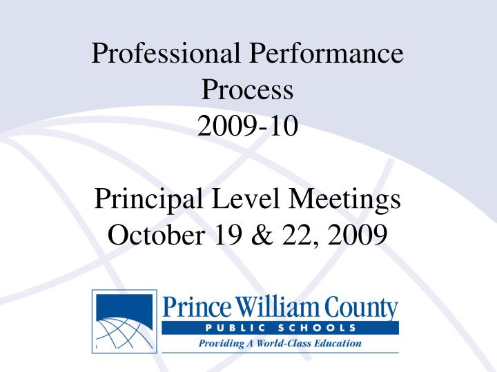Professional performance process 2009 10 principal level meetings october 19 22 2009