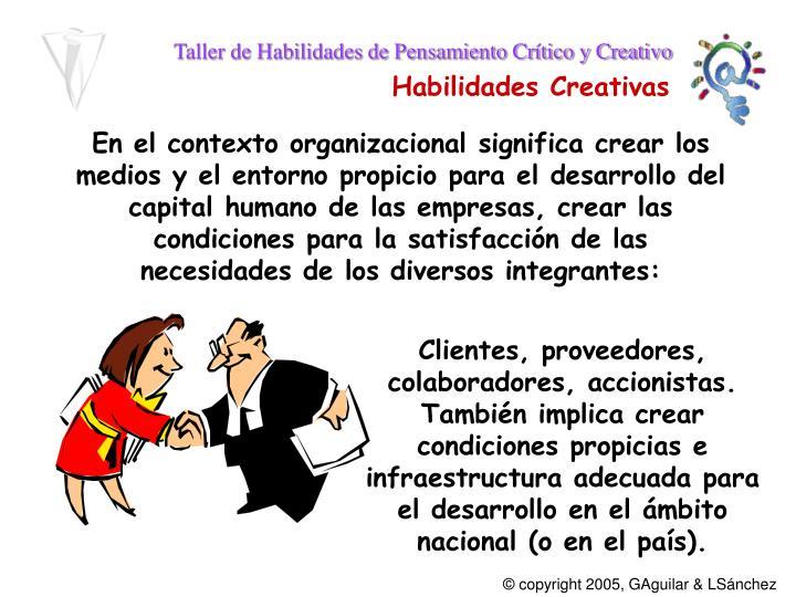 En el contexto organizacional significa crear los medios y el entorno propicio para el desarrollo del capital humano de las empresas, crear las condiciones para la satisfacción de las necesidades de los diversos integrantes: