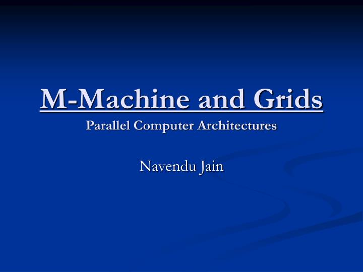 m machine and grids parallel computer architectures n.