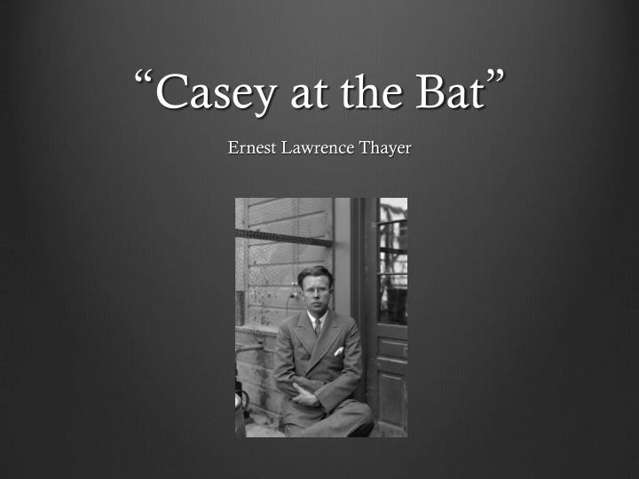 casey at the bat Casey at the bat is a 1927 american silent film, directed by monte brice, written by ernest thayer based on the baseball poem of the same name, and starring wallace.