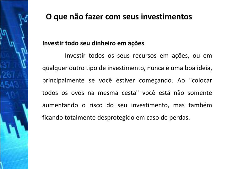 O que não fazer com seus investimentos