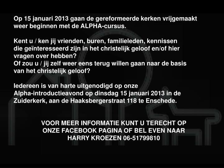 Op 15 januari 2013 gaan de gereformeerde kerken vrijgemaakt  weer beginnen met de ALPHA-cursus.