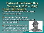 rulers of the kievan rus yaroslav i 1010 1054