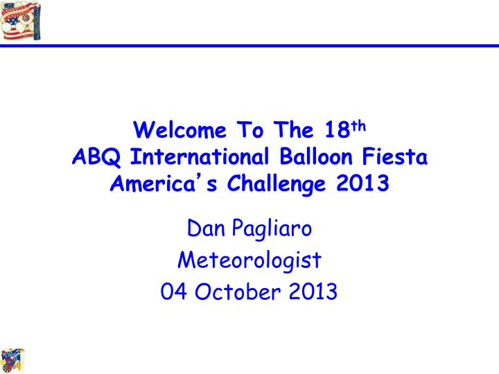 Welcome to the 18 th abq international balloon fiesta america s challenge 2013