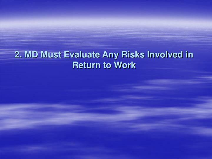 2. MD Must Evaluate Any Risks Involved in Return to Work