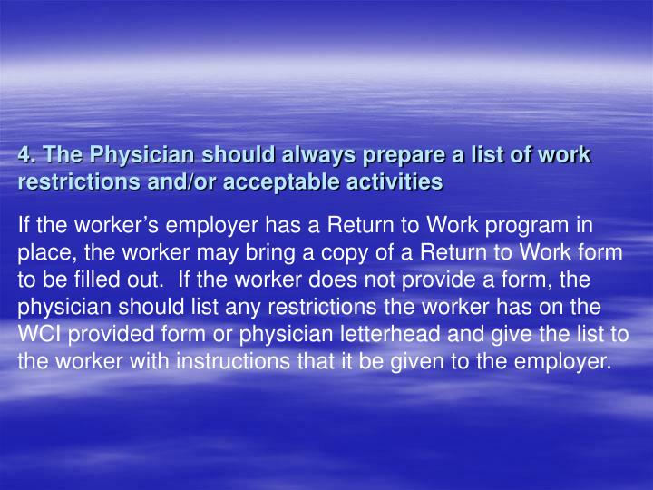 4. The Physician should always prepare a list of work restrictions and/or acceptable activities