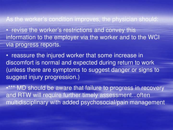 As the worker's condition improves, the physician should: