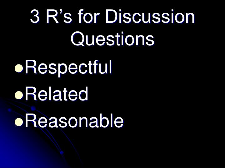3 R's for Discussion Questions