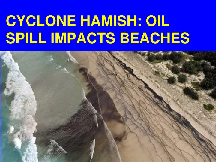 CYCLONE HAMISH: OIL SPILL IMPACTS BEACHES