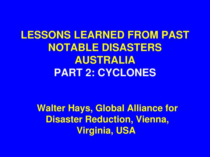 Lessons learned from past notable disasters australia part 2 cyclones