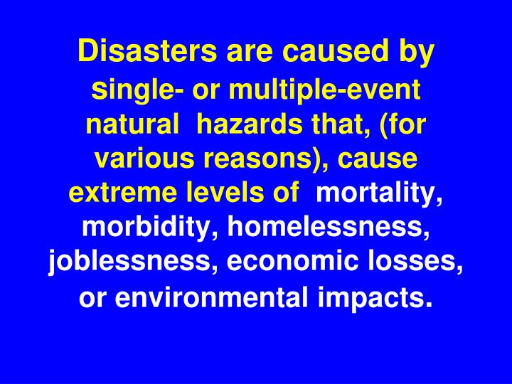 Disasters are caused by s