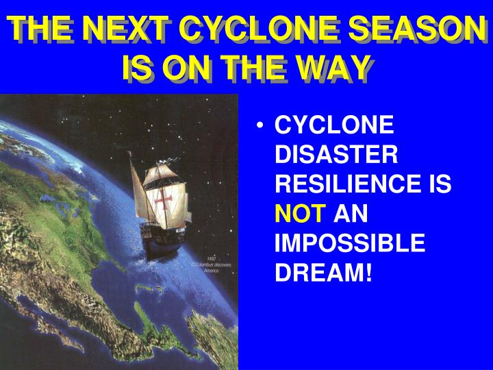 THE NEXT CYCLONE SEASON IS ON THE WAY