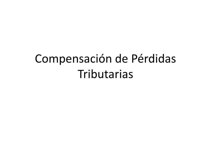 Compensación de Pérdidas Tributarias