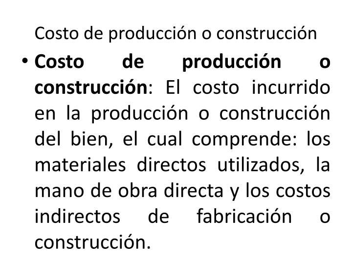 Costo de producción o construcción
