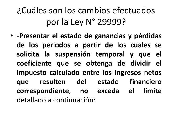 ¿Cuáles son los cambios efectuados por la Ley N° 29999?