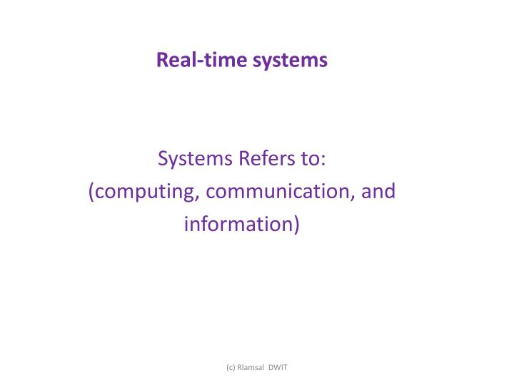 R eal time systems systems refers to computing communication and information