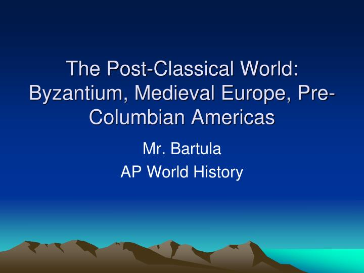 the post classical world byzantium medieval europe pre columbian americas n.