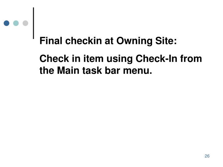Final checkin at Owning Site: