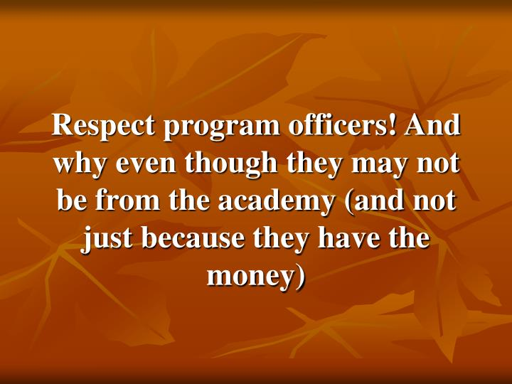 Respect program officers! And why even though they may not be from the academy (and not just because they have the money)