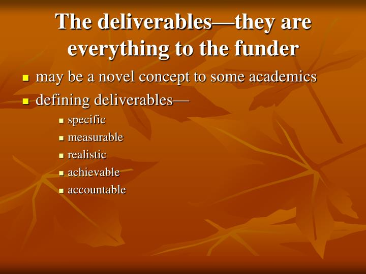 The deliverables—they are everything to the funder