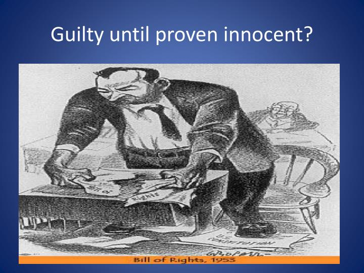 Guilty until proven innocent?