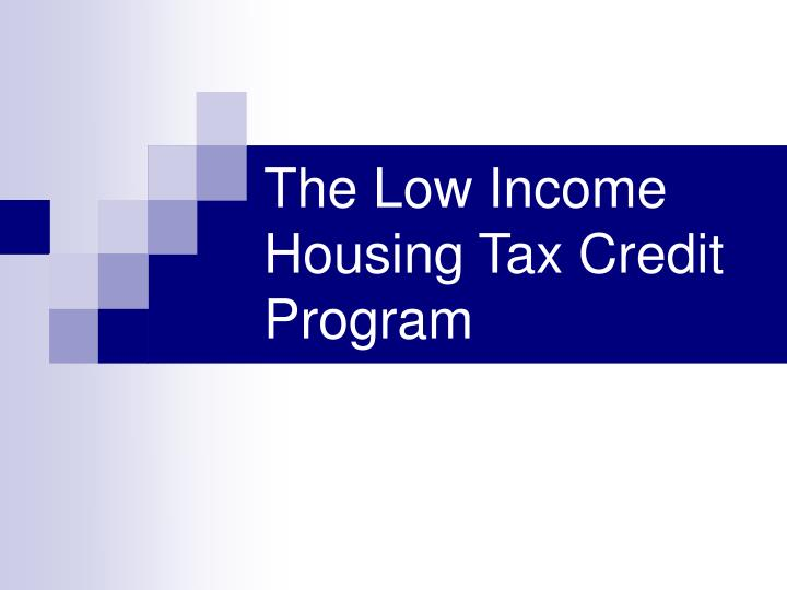 PPT - The Low Income Housing Tax Credit Program PowerPoint