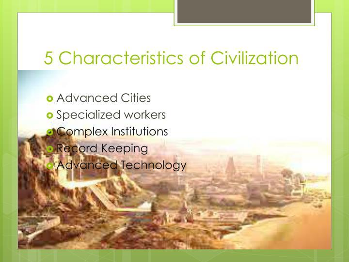 5 Characteristics of Civilization