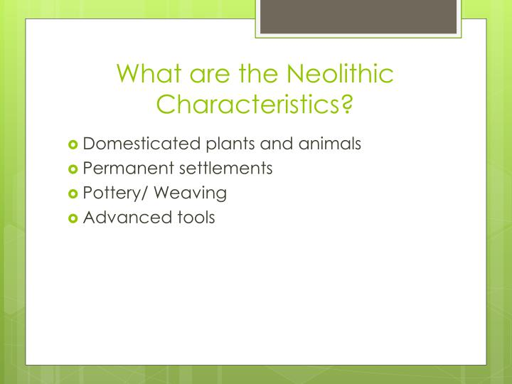 What are the Neolithic Characteristics?